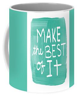 Make The Best Of It Coffee Mug