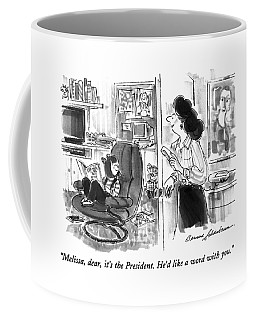 Melissa, Dear, It's The President.  He'd Like Coffee Mug