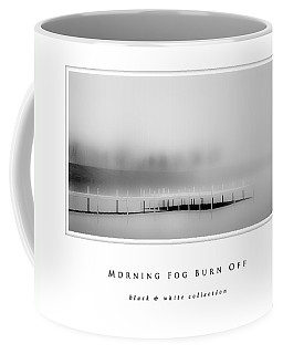 Coffee Mug featuring the photograph Morning Fog Burn Off Black And White Collection by Greg Jackson
