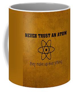 Never Trust An Atom They Make Up Everything Humor Art Coffee Mug