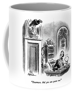 Nevermore.  And You Can Quote Me Coffee Mug