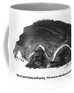 No, It Won't Keep Until Spring.  We Have To Talk Coffee Mug