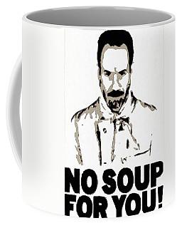 No Soup For You Coffee Mug