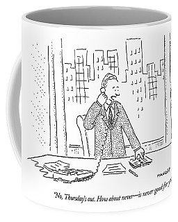 No, Thursday's Out. How About Never - Coffee Mug