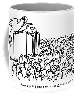 Not Only Do I Want A Cracker - We All Want Coffee Mug