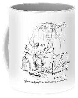 Of Course He Looks Peaceful - He's Lived Coffee Mug