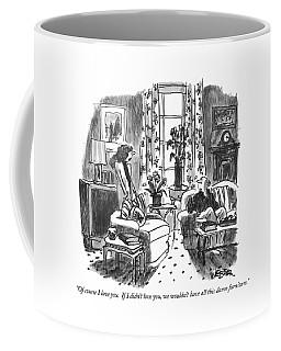 Of Course I Love You.  If I Didn't Love Coffee Mug