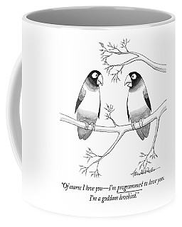 Of Course I Love You - I'm Programmed To Love Coffee Mug