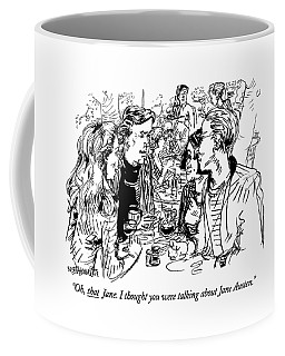 Oh, That Jane. I Thought You Were Talking Coffee Mug