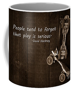People Tend To Forget That Play Is Serious Coffee Mug