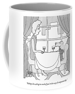 Perhaps I'm Asking Too Much Of You In The Way Coffee Mug