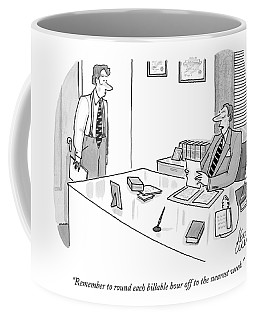 Remember To Round Each Billable Hour Coffee Mug