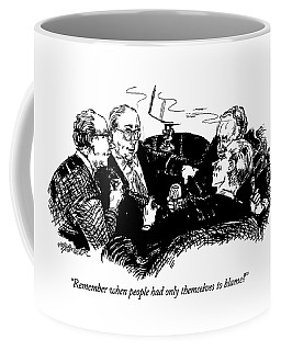 Remember When People Had Only Themselves To Blame? Coffee Mug