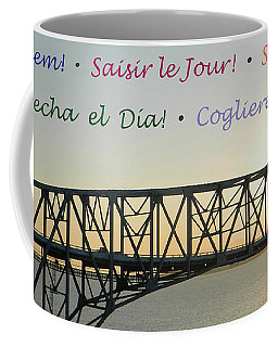 Seize The Day - Annapolis Bay Bridge Coffee Mug