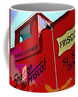 Ship It On The Frisco Coffee Mug