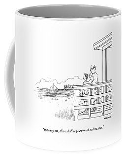 Someday, Son, This Will All Be Yours - Coffee Mug
