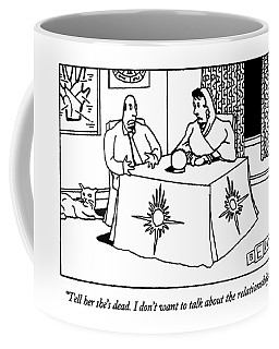 Tell Her She's Dead.  I Don't Want To Talk Coffee Mug