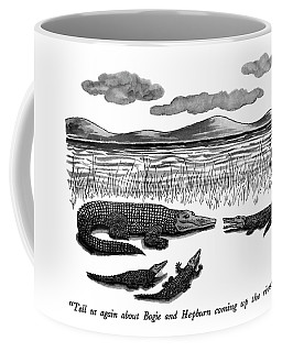 Tell Us Again About Bogie And Hepburn Coming Coffee Mug
