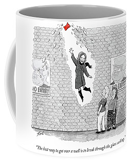 The Best Way To Get Over A Wall Is To Break Coffee Mug