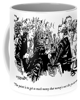 The Point Is To Get So Much Money That Money's Coffee Mug