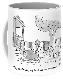 They Say That Every Dog Has Its Day Coffee Mug
