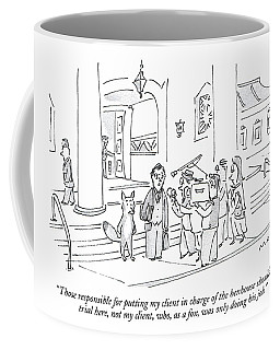 Those Responsible For Putting My Client In Charge Coffee Mug