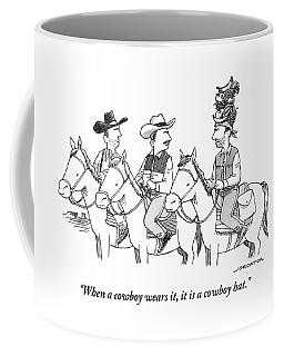 When A Cowboy Wears It, It Is A Cowboy Hat Coffee Mug