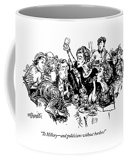 To Hillary - And Politicians Without Borders! Coffee Mug