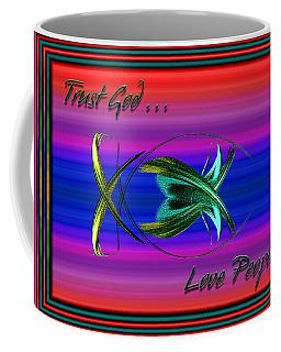 Coffee Mug featuring the digital art Trust God - Love People by Carolyn Marshall