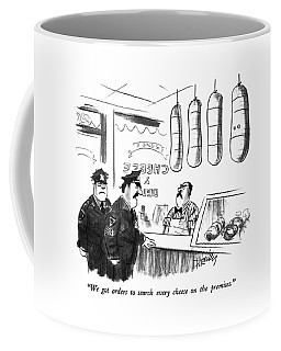 We Got Orders To Search Every Cheese Coffee Mug