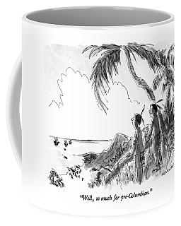 Well, So Much For Pre-columbian Coffee Mug