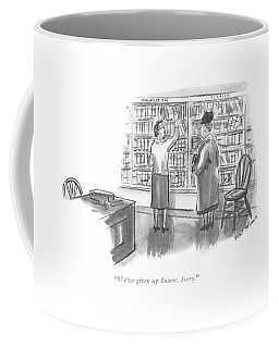 We've Given Up Humor. Sorry Coffee Mug