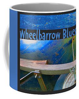 Coffee Mug featuring the photograph Wheelbarrow Blues 1 by Brooks Garten Hauschild