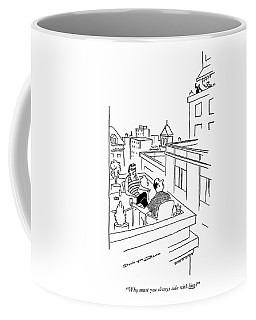 Why Must You Always Side With Him? Coffee Mug