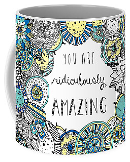 You Are Ridiculously Amazing Coffee Mug