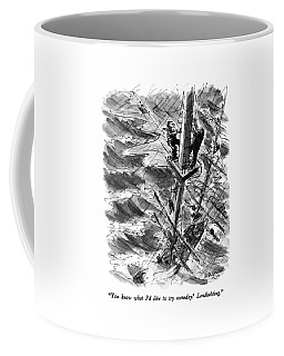 You Know What I'd Like To Try Someday? Coffee Mug