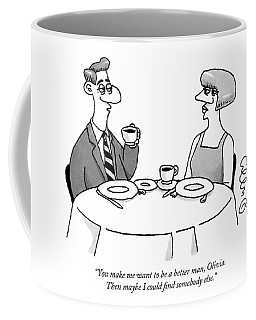 You Make Me Want To Be A Better Man Coffee Mug
