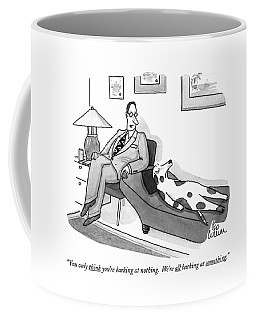 You Only Think You're Barking At Nothing.  We're Coffee Mug
