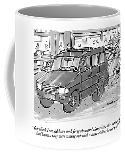 You Think I Would Have Sunk Forty Thousand Clams Coffee Mug