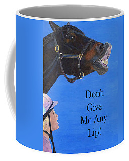 Don't Give Me Any Lip Coffee Mug