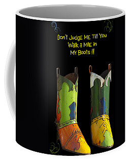 Dont Judge Me Till You Walk A Mile In My Cowboy Boots Coffee Mug