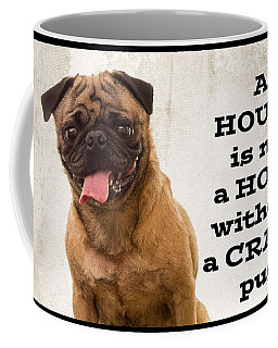 House Is Not A Home Without A Crazy Pug Coffee Mug