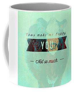 Cows Make Me Happy You Not So Much Coffee Mug