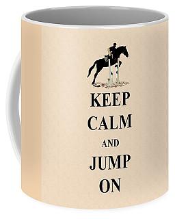 Keep Calm And Jump On Horse Coffee Mug by Patricia Barmatz