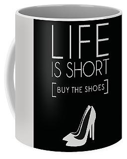 Life Is Short , Buy The Shoes Coffee Mug