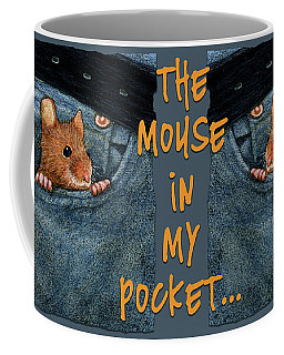 Mouse In My Pocket... Coffee Mug