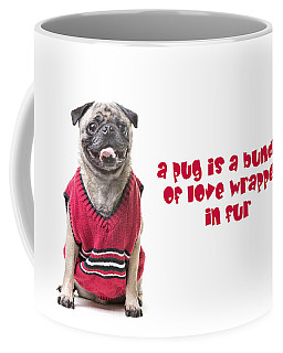 A Pug Is A Bundle Of Love Wrapped In Fur Coffee Mug