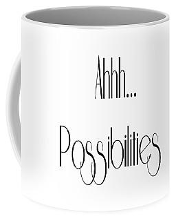 Ahh... Possibilities Coffee Mug