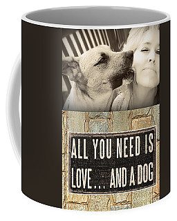 All You Need Is A Dog Coffee Mug