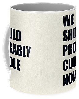 We Should Probably Cuddle Now Coffee Mug
